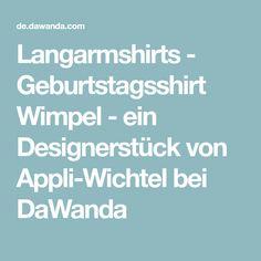 Langarmshirts - Geburtstagsshirt Wimpel - ein Designerstück von Appli-Wichtel bei DaWanda