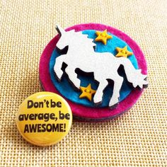 Unicorn Brooch with Gift Box and Pin Badge  - don't be average, BE AWESOME!