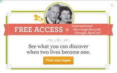 Right now we are offering FREE access to all marriage records.  See what you can discover when two lives become one.  (Access available from 17 Apr 2013 through 21 Apr 2013.)