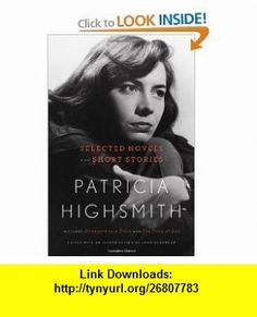Patricia Highsmith Selected Novels and Short Stories (9781611298710) Patricia Highsmith , ISBN-10: 1611298717  , ISBN-13: 978-1611298710 ,  , tutorials , pdf , ebook , torrent , downloads , rapidshare , filesonic , hotfile , megaupload , fileserve