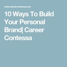 10 Ways To Build Your Personal Brand| Career Contessa