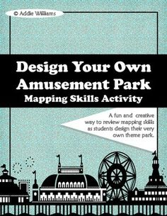 """Map Skills - Design Your Own Amusement Park - One of my best sellers! Using map skills they've learned in class, students must design their own amusement park. Students must include map elements such as scale, a legend, symbols and more! They must also write about and explain their """"best"""" ride.I encourage the students to pick a theme for their park - I've had Rock N' Roll Parks, Vampire Parks etc."""