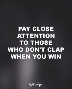 """15 Quotes To Dedicate To Your Soul-Sucking Ex-BFF (Girl Bye!) """"Pay close attention to those who don't clap when you win."""""""