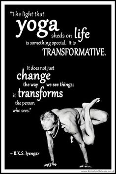 "A selection of BKS Iyengar yoga quotes BKS Iyengar Yoga Quote: ""The light that yoga sheds on life is something special. It is transformative. It does not just change the way we see things; it transforms the person who see. Bikram Yoga, Iyengar Yoga, Bks Iyengar Quotes, Yoga For All, My Yoga, Hata Yoga, Yoga Positions For Beginners, Citations Yoga, Yoga Motivation"