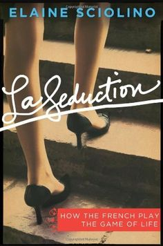 La Seduction: How the French Play the Game of Life by Elaine Sciolino, http://www.amazon.com/dp/0805091157/ref=cm_sw_r_pi_dp_sllDpb0ZEM8SW