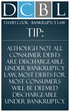 DCBL Bankruptcy Law tip: Although not all consumer debts are dischargeable under bankruptcy law, most debts for most consumers will be deemed dischargeable under bankruptcy