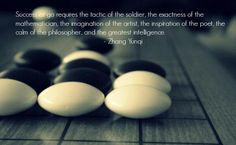 Succes at go requires the tactic of the soldier, the exactnes of the…