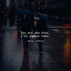 You are the risk ill always take. via (http://ift.tt/2A4paYG)