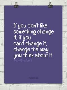 """""""If you don't like something, change it. If you can't change it, change the way you think about it"""" Action For Happiness, Motivational Quotes, Inspirational Quotes, Change Management, Positive Psychology, My Spirit, Change Quotes, Wise Words, Thinking Of You"""