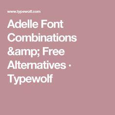 Adelle Font Combinations & Free Alternatives · Typewolf
