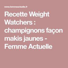 Recette Weight Watchers : champignons façon makis jaunes - Femme Actuelle