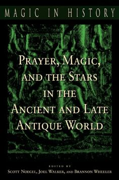 Prayer, Magic, and the Stars in the Ancient and Late Antique World by Scott Noegel,