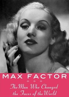 'Max Factor: The Man Who Changed the Faces of the World' by Fred E. Basten