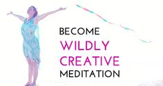 Become Wildy Creative Meditation