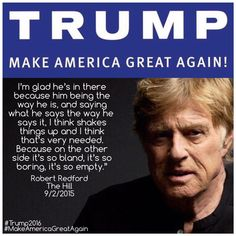 Wow! Such nice words from Robert Redford on my running for President. Thank you, Robert.