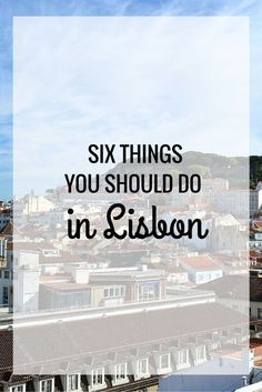Highlights from Lisbon: 6 Things You Should Do - Estrella Explores