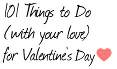 101 Things TO DO on Valentine's Day with your love!!!