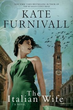 THE ITALIAN WIFE by Kate Furnivall - The New York Times bestselling author of The Russian Concubine returns with a stunning new novel set in Mussolini's Italy.