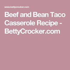 Beef and Bean Taco Casserole Recipe - BettyCrocker.com
