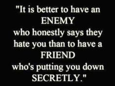 So true.......I would rather have no friends than  untrue friends. Learned that the other day.