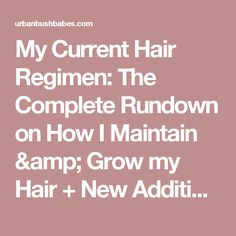 My Current Hair Regimen: The Complete Rundown on How I Maintain & Grow my Hair + New Additions