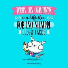 Todos los comienzos son difíciles, por eso siempre llego tarde! Funny Cute, Hilarious, Mr Cat, Mr Wonderful, Positive Messages, Funny Thoughts, Just Kidding, Spanish Quotes, Funny Cards