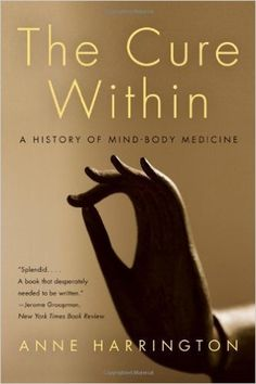 The Cure Within: A History of Mind-Body Medicine 1st (first) Edition by Harrington, Anne published by W. W. Norton & Company (2008): Amazon.com: Books