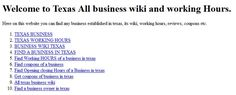 Welcome to Texas All business wiki and working Hours. http://www.texashours.com/
