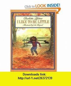 I Like to Be Little (9780064432481) Charlotte Zolotow, Erik Blegvad , ISBN-10: 0064432483  , ISBN-13: 978-0064432481 ,  , tutorials , pdf , ebook , torrent , downloads , rapidshare , filesonic , hotfile , megaupload , fileserve
