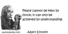 Peace cannot be kept by force it can only be achieved by understanding  www.quotespedia.info