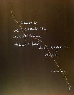 ....there is a Crack..... Leonard Cohen
