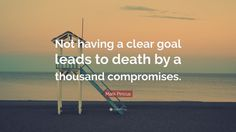 "Startup Quotes: ""Not having a clear goal leads to death by a thousand compromises."" — Mark Pincus"