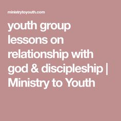 youth group lessons on relationship with god & discipleship   Ministry to Youth