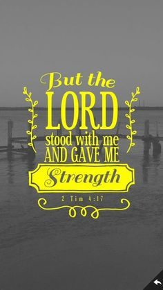2 Timothy 4:17 (NLT) - But the Lord stood with me and gave me strength so that I might preach the Good News in its entirety for all the Gentiles to hear. And he rescued me from certain death / http://beliefpics.christianpost.com