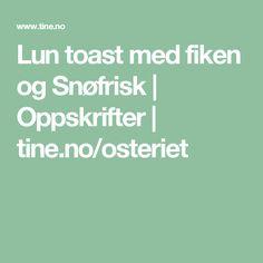 Lun toast med fiken og Snøfrisk | Oppskrifter | tine.no/osteriet