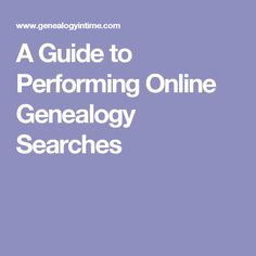 A Guide to Performing Online Genealogy Searches