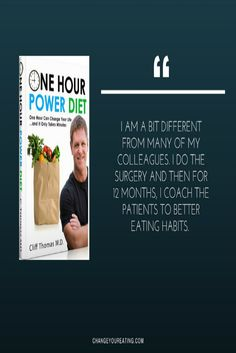 I am a bit different from many of my colleagues. I do the surgery and then for 12 months, I coach the patients to better eating habits.