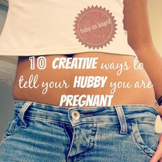 http://littlebigmiracle.com/2014/08/29/10-creative-ways-to-announce-your-pregnancy-to-your-husband/