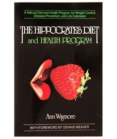 The Hippocrates Diet and Health Program, by Ann Wigmore – with foreword by Dennis Weaver