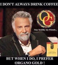 Yes always Organo Gold in my cup. Big Coffee, I Don't Always, I Cup, Coffee Drinkers, Change My Life, How To Stay Healthy, My Friend, Heaven, Gold