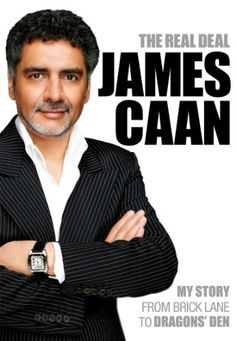 The Real Deal: My Story from Brick Lane to Dragons' Den by James Caan