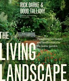 The living landscape : designing for beauty and biodiversity in the home garden