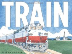 TRAIN by Elisha Cooper. A night train, a freight train, a high-speed train. Racing across the country, from coast to coast. All aboard! Perfect for train enthusiasts of all ages! Commuter Train, Realistic Fiction, Summer Reading Lists, Reading 2014, Early Reading, New Children's Books, Night Train, Children's Picture Books, Train Travel