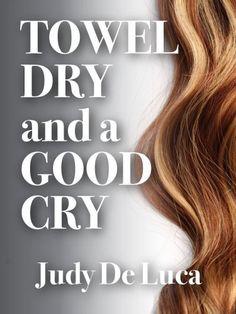 Towel Dry and a Good Cry by Judy De Luca, http://www.amazon.com/gp/product/B008FF6UKQ/ref=cm_sw_r_pi_alp_zOf7pb0PKQ5BB