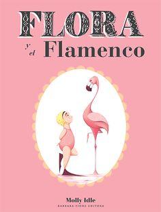 Mi Cucolinet: Flora y el Flamenco, de Molly Idle, publicado por Barbara Fiore Editor.