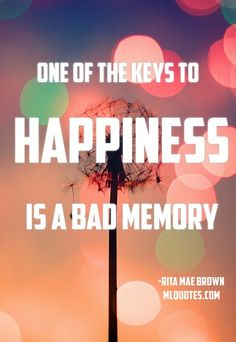Quote by Rita Mae Brown. One of the keys to happiness is a bad memory. Why do you think mothers ever have a second baby - the memory of the first labor and delivery gets very hazy