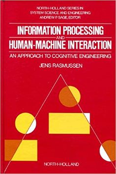 Information Processing and Human-Machine Interaction: An Approach to Cognitive Engineering (North-Holland Series in System Science and Engineering, 12): Jens Rasmussen: 9780444009876: Amazon.com: Books