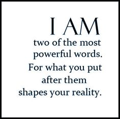 I AM - two of the most powerful words. For what you put after them shapes your reality.  #quotes #sayings #wisdom #inspiration #word_art #motivation