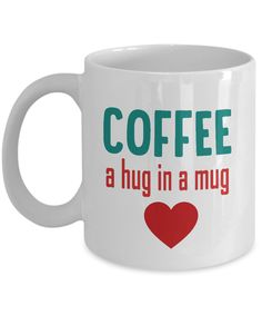 Coffee a hug in a mug coffee mugs