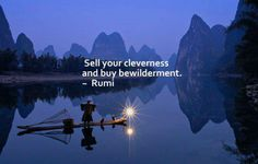 Sell your cleverness and buy bewilderment. ~ Rumi. #travel #quotes